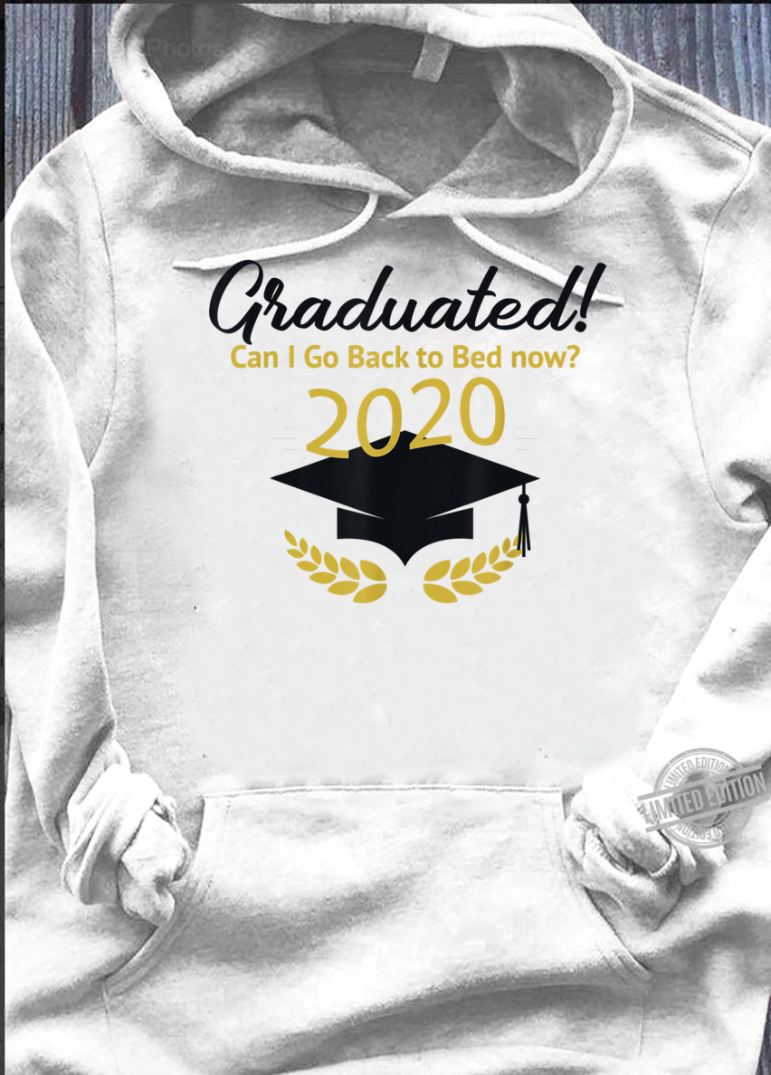 Can I Go Back to Bed, Graduation For Him Her Shirt hoodie