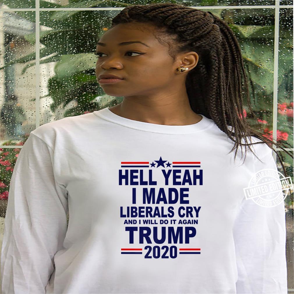 I Made Liberals Cry Shirt hoodie