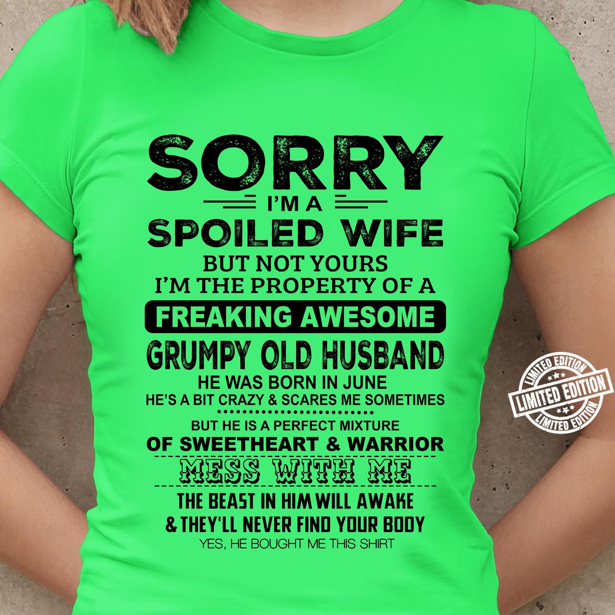 Sorry I'm a spoiled wife but not yours I'm the property of a freaking awesome grumpy old husband shirt