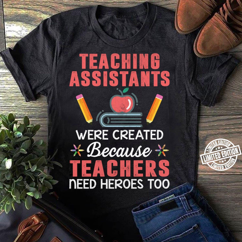 Teaching assistants were created because teachers need heroes too shirt