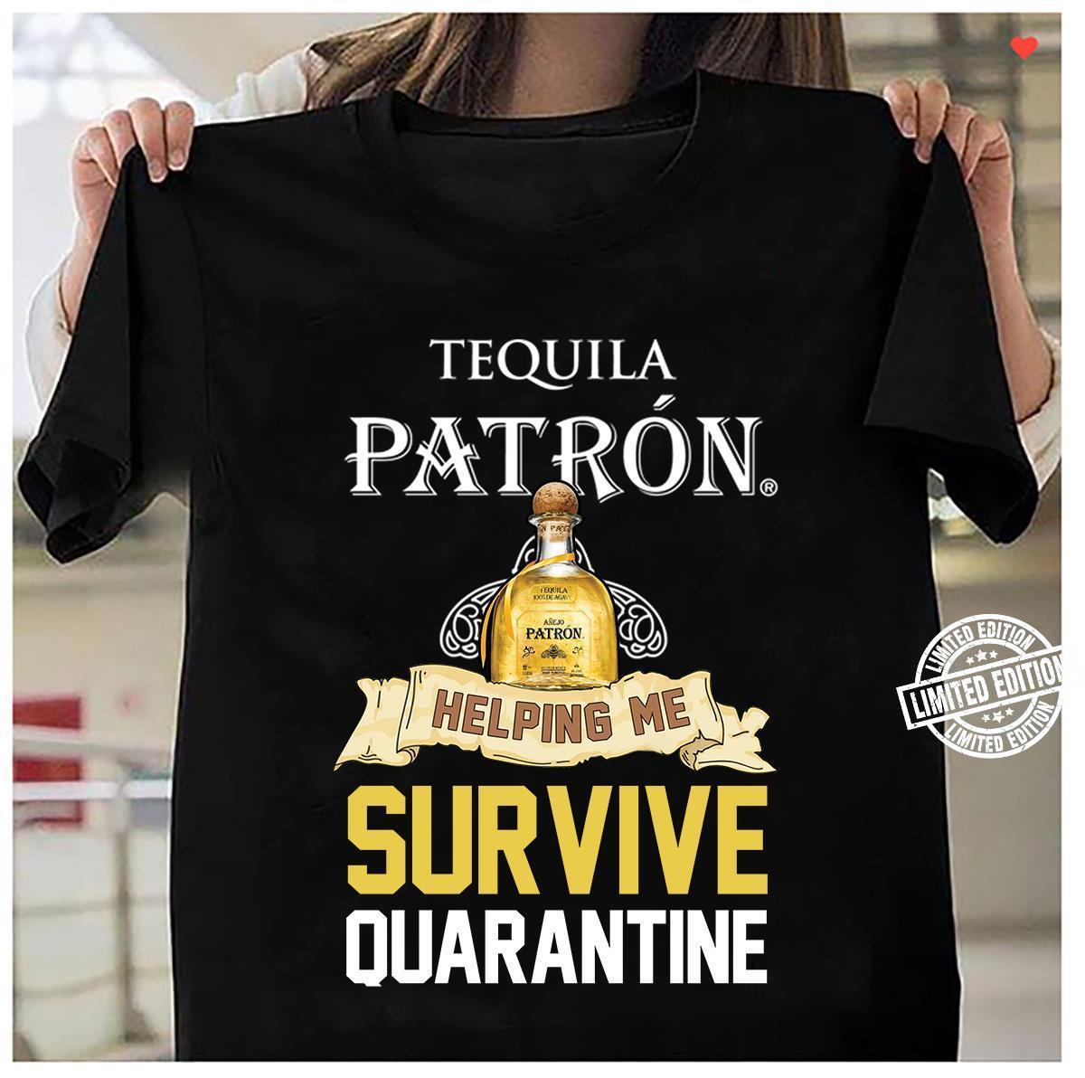 Tequila patron helping me survive quarantine shirt