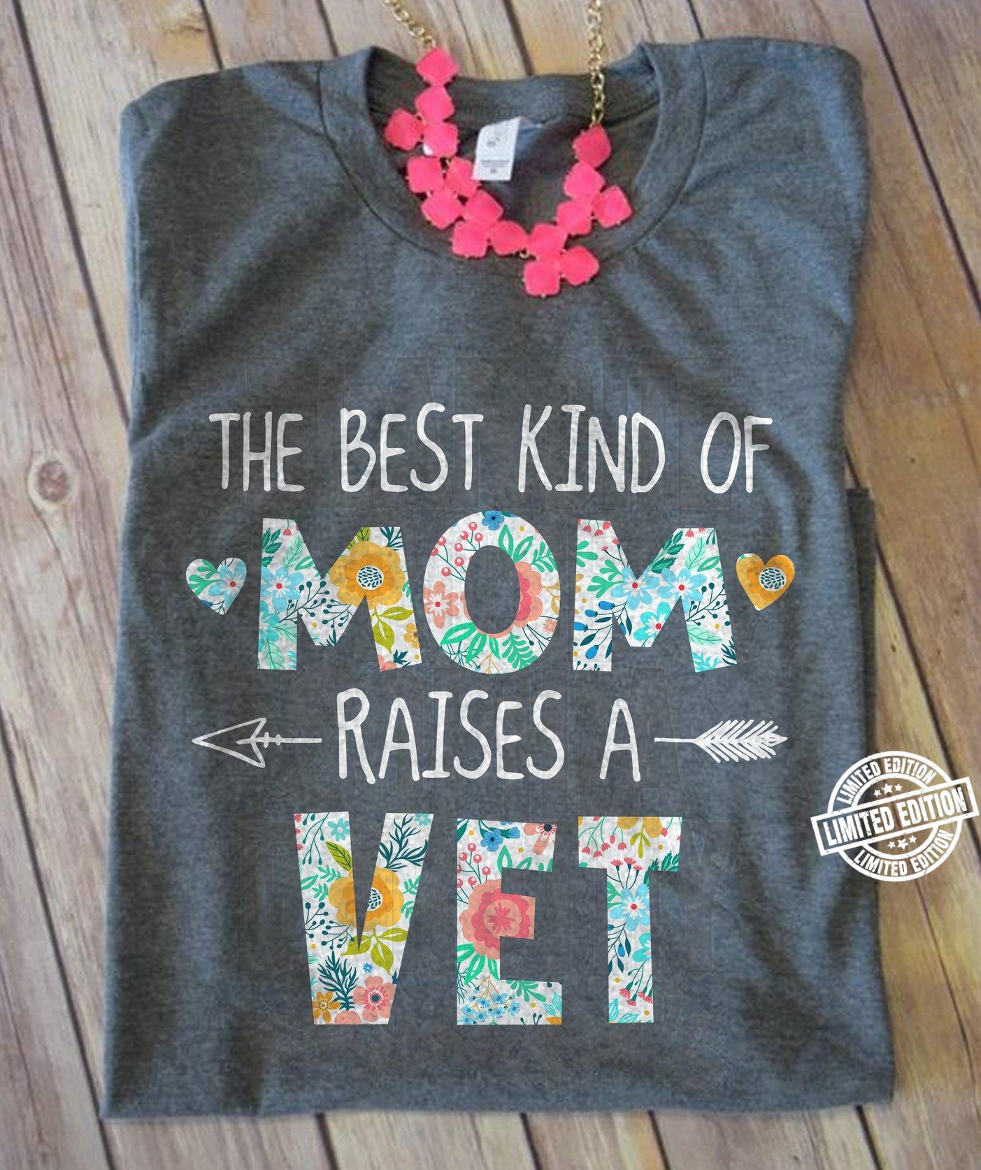 The best kind of mom raised a vet shirt