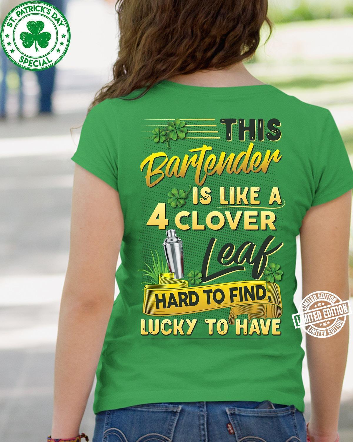 This bartender is like a 4 clover leaf hard to find lucky to have shirt