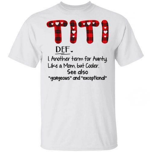 Titi DEF I another term for aunty like a mom but cooler see also gorgeous and exceptional shirt