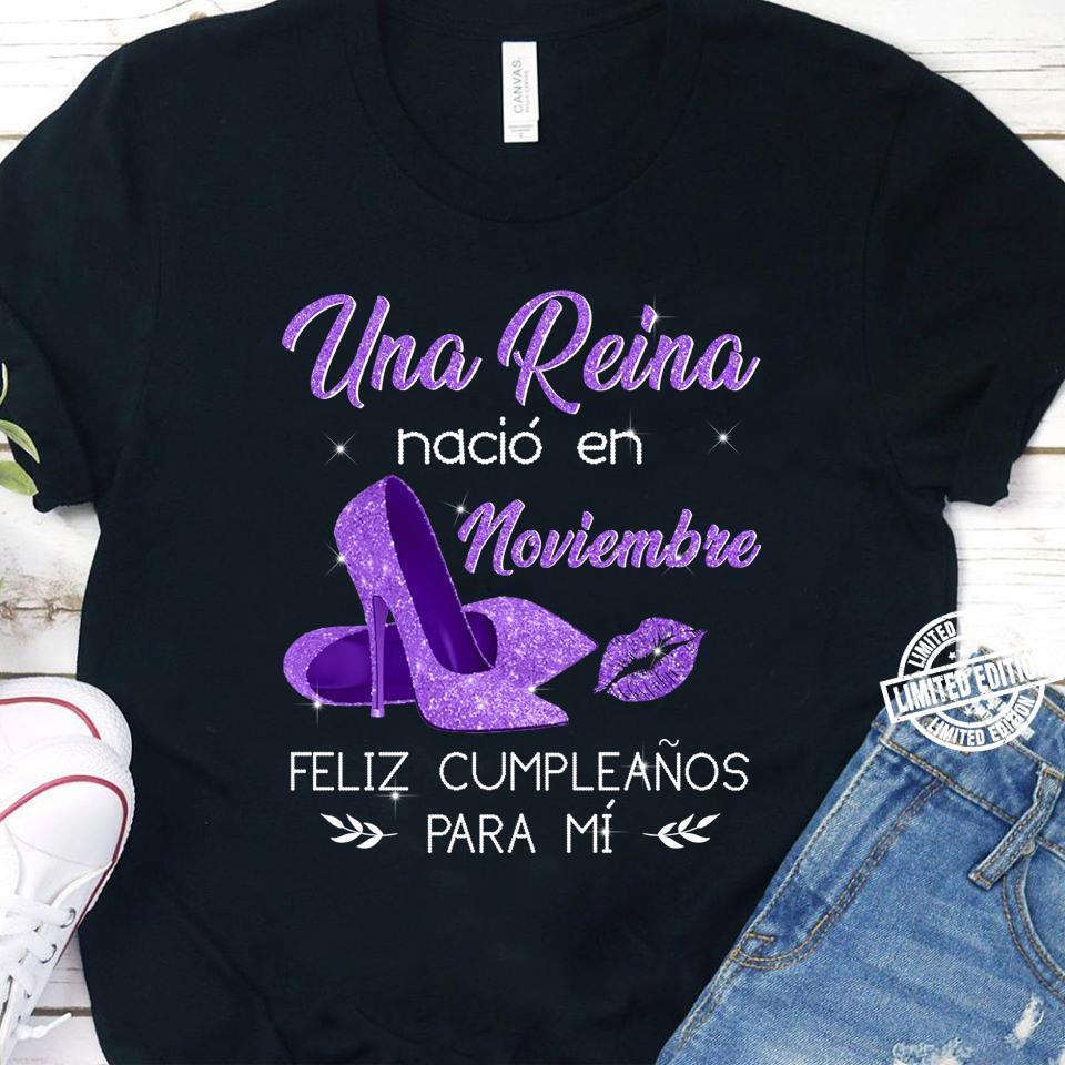 Una reina nacio en noviembre feliz cumpleanos para mi shirt