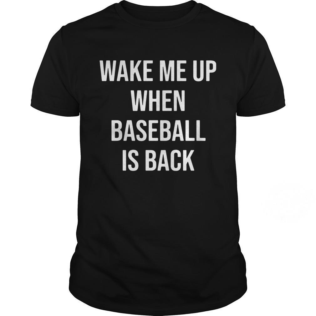 Wake Me Up When Baseball Is Back shirt