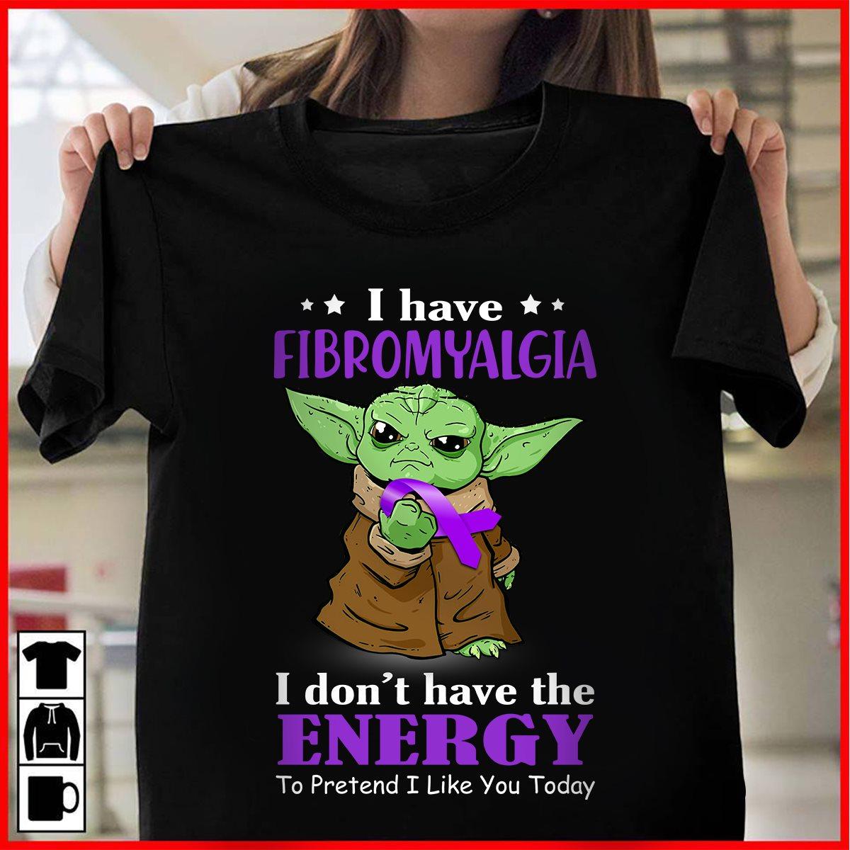 Yoda I have fibromyalgia I don't have the energy shirt