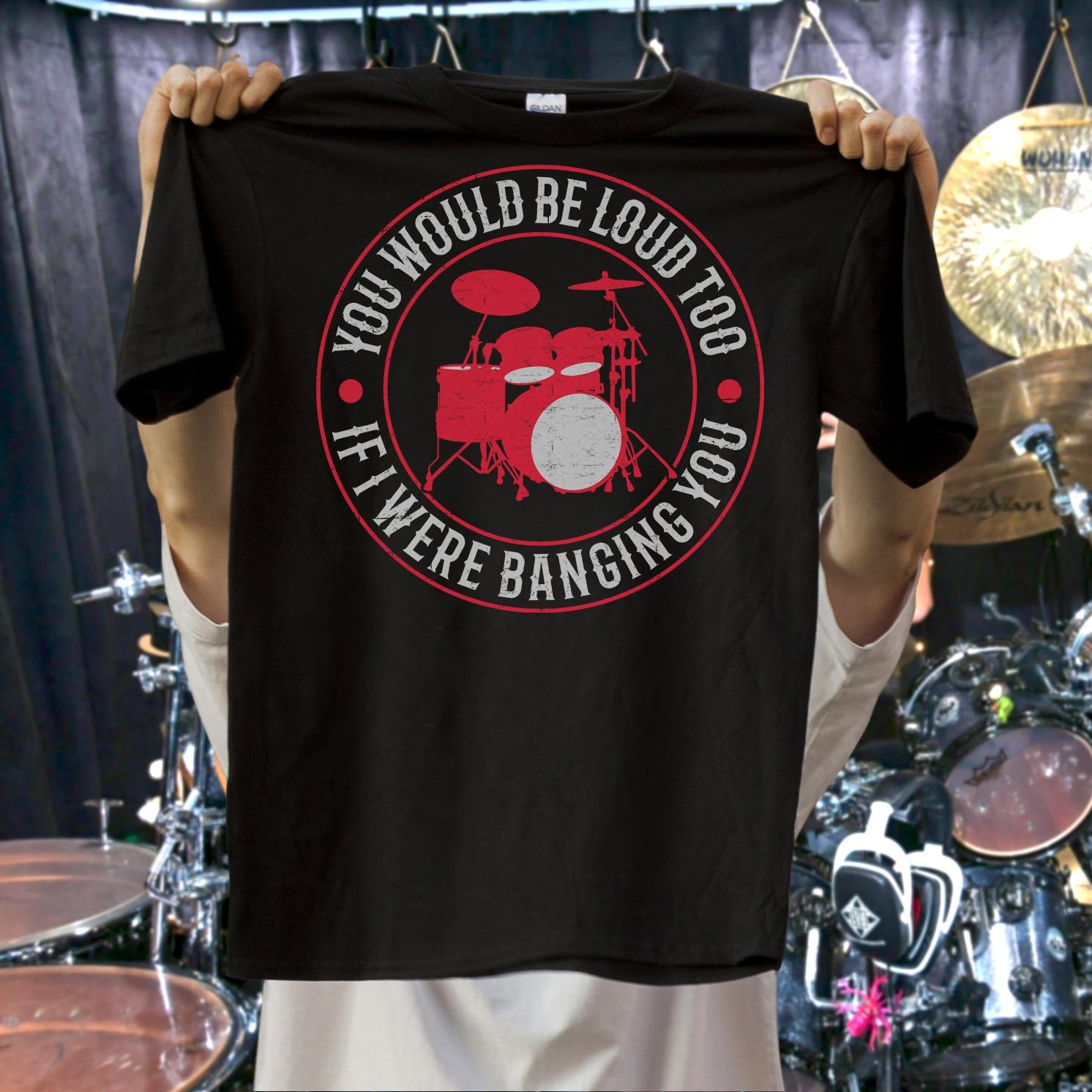You would be loud too if I were banging you shirt