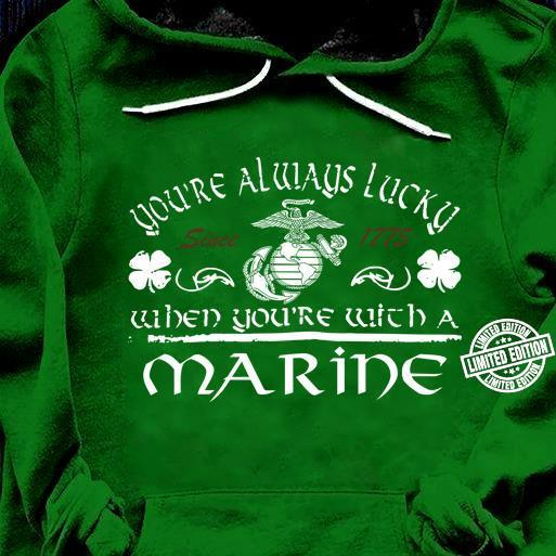 You're always lucky since 1775 when you're with a marine shirt